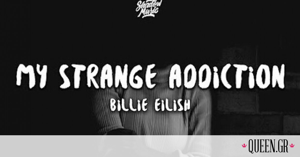 My strange addiction ~ Billie Eilish