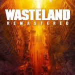 Wasteland Remastered: Δείτε το launch trailer της ανανεωμένης έκδοσης